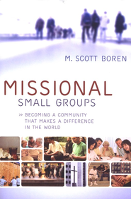 Missional Small Groups: Becoming a Community That Makes a Difference in the World - eBook  -     By: M. Scott Boren