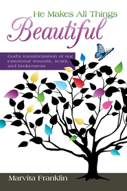 He Makes All Things Beautiful: Gods transformation of our emotional wounds, scars, and brokenness - eBook  -     By: Marvita Franklin