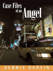 Case Files of an Angel - eBook  -     By: Dennis Garvin