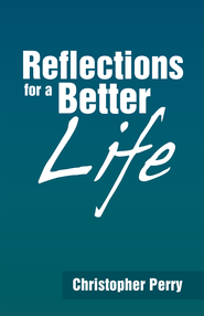 Reflections for a Better Life - eBook  -     By: Christopher Perry