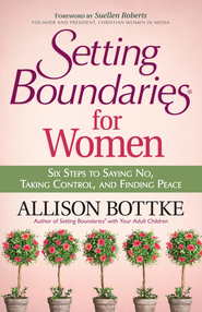 Setting Boundaries for Women: Six Steps to Saying No, Taking Control, and Finding Peace - eBook  -     By: Allison Bottke