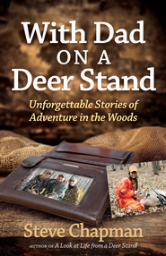 With Dad on a Deer Stand: Unforgettable Stories of Adventure in the Woods - eBook  -     By: Steve Chapman