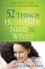 52 Things Husbands Need from Their Wives: What Wives Can Do to Build a Stronger Marriage - eBook  -     By: Jay Payleitner