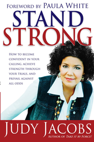 Stand Strong: How to become confident in your calling, achieve strength through your trials, and prevail against all odds - eBook  -     By: Judy Jacobs