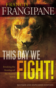This Day We Fight!: Breaking the Bondage of a Passive Spirit - eBook  -     By: Francis Frangipane