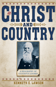 For Christ & Country: A Biography of Brigadier General Gustavus Loomis - eBook  -     By: Kenneth Lawson