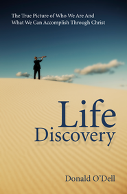 Life Discovery: The True Picture of Who We Are and What We Can Accomplish Through Christ - eBook  -     By: Donald O'Dell