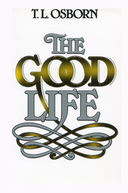 Good Life - eBook  -     By: T.L. Osborn
