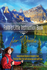 Faith's Little Instruction Books for Dads: Inspirational Quotes and Insights from Christian Men That Will Encourage and Uplift You - eBook  -     By: Harrison