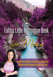 Faith's Little Instruction Book for Moms: Inspirational Quotes and Insights from Christian Women That Will Encourage and Uplift You - eBook  -     By: Harrison