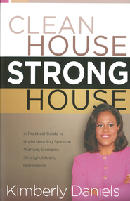 Clean House, Strong House: A practical guide to understanding spiritual warfare, demonic strongholds and deliverance - eBook  -     By: Kimberly Daniels