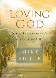 Loving God: Daily reflections for intimacy with God - eBook  -     By: Mike Bickle