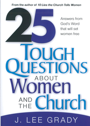 25 Tough Question About Women and the Church: Answers from God's Word that will set women free - eBook  -     By: J. Lee Grady