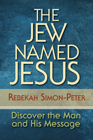The Jew Named Jesus: Discover the Man and His Message - eBook  -     By: Rebekah Simon-Peter
