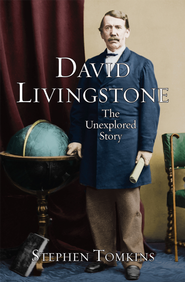 David Livingstone: The Unexplored Story - eBook  -     By: Stephen Tomkins
