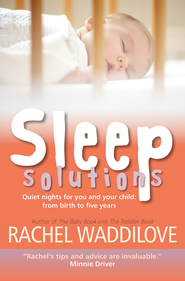 Sleep Solutions: Quiet nights for you and your child from birth to five years - eBook  -     By: Rachel Waddilove