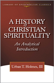 A History of Christian Spirituality: An Analytical Introduction - eBook  -     By: Urban T. Holmes III