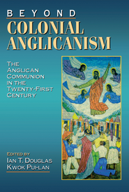 Beyond Colonial Anglicanism: The Anglican Communion in the Twenty-First Century - eBook  -     By: Pui-Lan Kwok, Ian T. Douglas
