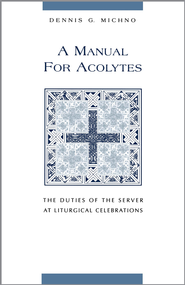 A Manual for Acolytes: The Duties of the Server at Liturgical Celebrations - eBook  -     By: Dennis Michno
