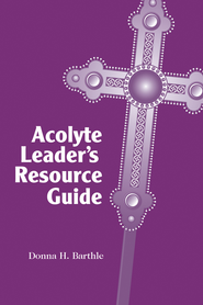 Acolyte Leader's Resource Guide - eBook  -     By: Donna H. Barthle