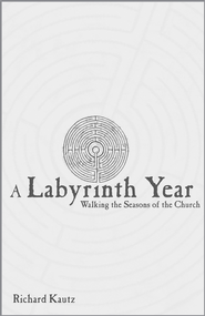 A Labyrinth Year: Walking the Seasons of the Church - eBook  -     By: Richard Kautz