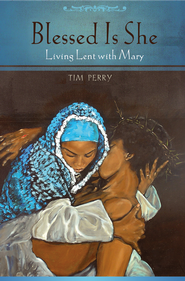 Blessed Is She: Living Lent with Mary - eBook  -     By: Tim Perry