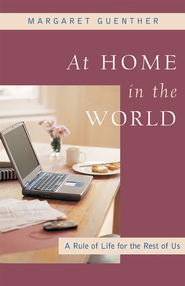 At Home in the World: A Rule of Life for the Rest of Us - eBook  -     By: Margaret Guenther