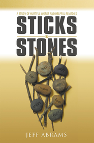 Sticks and Stones: A Study of Hurtful Words and Helpful Remedies - eBook  -     By: Jeff Abrams