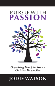 Purge with Passion: Organizing Principles from a Christian Perspective - eBook  -     By: Jodie Watson