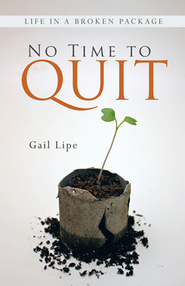 No Time to Quit: Life in a Broken Package - eBook  -     By: Gail Lipe