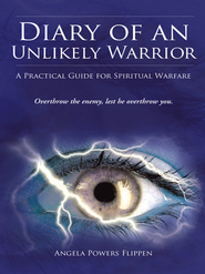 Diary of an Unlikely Warrior: A Practical Guide for Spiritual Warfare - eBook  -     By: Angela Flippen