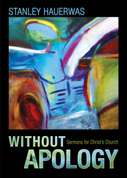 Without Apology: Sermons for Christ's Church - eBook  -     By: Stanley Hauerwas
