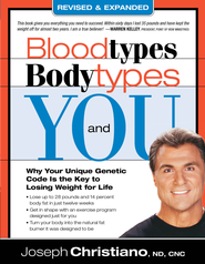 Bloodtypes, Bodytypes, and You: Why your unique genetic code is the key to losing weight for life - eBook  -     By: Joseph Christiano