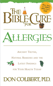 The Bible Cure for Allergies: Ancient truths, natural remedies and the latest findings for your health today - eBook  -     By: Don Colbert M.D.