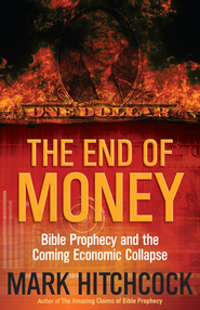 End of Money, The: Bible Prophecy and the Coming Economic Collapse - eBook  -     By: Mark Hitchcock