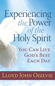 Experiencing the Power of the Holy Spirit: You Can Live God's Best Each Day - eBook  -     By: Lloyd John Ogilvie