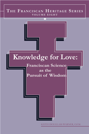Knowledge For Love: Franciscan Science as the Pursuit of Wisdom - eBook  -     By: Keith Douglass Warner OFM