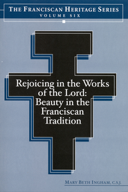 Rejoicing in the Works of the Lord: Beauty in the Franciscan Tradition - eBook  -     By: Mary Beth Ingham