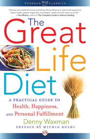 The Great Life Diet: A Practical Guide to Health, Happiness, and Fulfillment - eBook  -     By: Denny Waxman, Michio Kushi