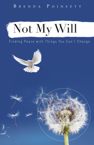 Not My Will: Finding Peace with Things You Can't Change - eBook  -     By: Brenda Poinsett