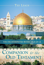 Companion to the Old Testament: For the Interpreter Within Each of Us - eBook  -     By: Ted Leach