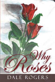 Why Roses - eBook  -     By: Dale Rogers