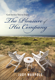 God Invites You to Enjoy the Pleasure of His Company - eBook  -     By: Judy Warpole