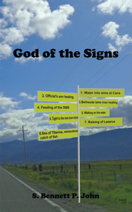 God of the Signs: Devotional Study of the Eight Miracles of Jesus-God in the Gospel of John - eBook  -     By: S. Bennett, P. John