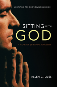 Sitting with God: Meditating for God's Divine Guidance - eBook  -     By: Allen Liles
