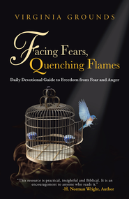 Facing Fears, Quenching Flames: Daily Devotional Guide to Freedom from Fear and Anger - eBook  -     By: Virginia Grounds