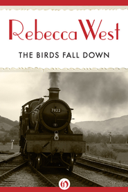 The Birds Fall Down - eBook  -     By: Rebecca West