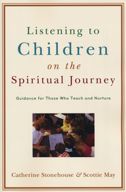 Listening to Children on the Spiritual Journey: Guidance for Those Who Teach and Nurture - eBook  -     By: Catherine Stonehouse, Scottie May