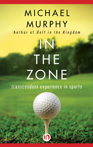 In the Zone: Transcendent Experience in Sports - eBook  -     By: Michael Murphy, Rhea A. White