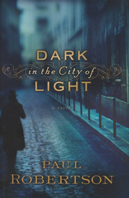 Dark in the City of Light - eBook  -     By: Paul Robertson